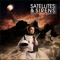 satellites-sirens-breaking-the-noise-ep